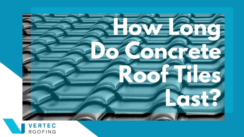 How Long Do Concrete Roof Tiles Last Roof Tile Lifespan Explained